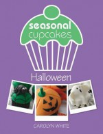 Seasonal Cupcakes - Halloween: 5 Fun & Spooky Cupcake Decorating Projects - Carolyn White