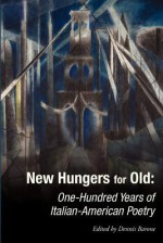 New Hungers for Old: One-Hundred Years of Italian-American Poetry - Dennis Barone