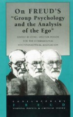 On Freud's Group Psychology and the Analysis of the Ego - John Kerr, Ethel Spector Person