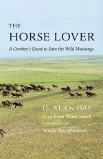 The Horse Lover: A Cowboy's Quest to Save the Wild Mustangs - H. Alan Day, Lynn Wiese Sneyd, Justice Sandra Day O'Connor
