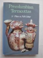 Precolumbian Terracottas - Franco Monti, Margaret Crosland