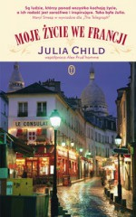 Moje życie we Francji - Julia Child, Anna Sak