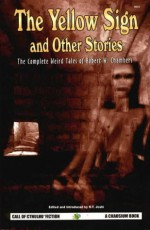 Yellow Sign & Other Stories - Robert W. Chambers, S.T. Joshi