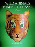 Wild Animals Punch-Out Masks - Anthony Rao, RAO, Anthony Roa