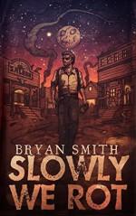 Slowly We Rot - Bryan Smith