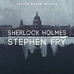 Sherlock Holmes - Arthur Conan Doyle, Stephen Fry - introductions, Stephen Fry, Audible Studios