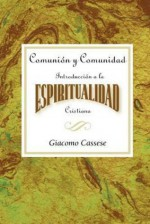 Comunion y Comunidad Una Introduccion a la Espiritualidad Cristiana AETH: Communion and Community An Introduction to Christian Spirituality Spanish - Abingdon Press