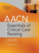 Aacn Essentials of Critical-Care Nursing, Second Edition - Marianne Chulay, Suzanne M Burns