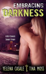 Embracing Darkness (Key 1.5) - Tina Moss, Yelena Casale