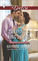 Carrying a King's Child (Dynasties: The Montoros) - Katherine Garbera