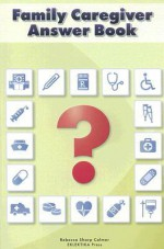 Family Caregiver Answer Book - Rebecca Sharp Colmer