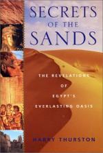 Secrets of the Sands: The Revelations of Egypt's Everlasting Oasis - Harry Thurston