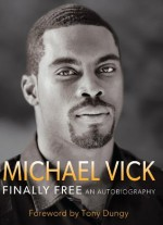 Finally Free - Michael Vick, Brett Honeycutt, Tony Dungy