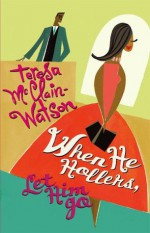 When He Hollers, Let Him Go - Teresa McClain-Watson