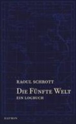 Die fünfte Welt. Ein Logbuch - Raoul Schrott, Hans Jakobi
