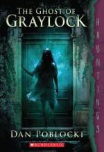 [ The Ghost of Graylock By Poblocki, Dan ( Author ) Paperback 2014 ] - Dan Poblocki