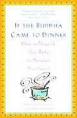 If the Buddha Came to Dinner: How to Nourish Your Body to Awaken Your Spirit - Hale Sofia Schatz, Shira Shaiman