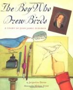 The Boy Who Drew Birds: A Story of John James Audubon - Jacqueline Davies, Melissa Sweet
