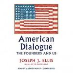 American Dialogue: The Founders and Us - Arthur Morey, Joseph J. Ellis