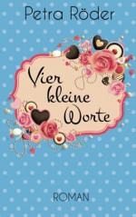 Vier kleine Worte (Volume 2) (German Edition) - Petra Röder