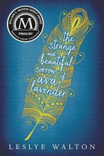 The Strange and Beautiful Sorrows of Ava Lavender Hardcover March 25, 2014 - Leslye Walton