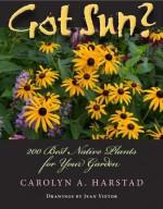 Got Sun?: 200 Best Native Plants for Your Garden - Carolyn Harstad, Jean Vietor