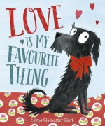 Love Is My Favourite Thing: A Plumdog Story by Emma Chichester Clark (2015-07-30) - Emma Chichester Clark;