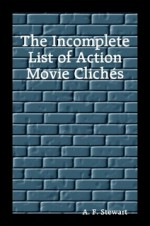 The Incomplete List of Action Movie Clichés - A.F. Stewart