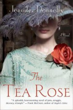 The Tea Rose: A Novel - Jennifer Donnelly