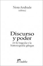 Discurso Y Poder. En La Tragedia Y La Historiografia Griegas - Nora Andrade