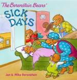 The Berenstain Bears: Sick Days - Jan Berenstain, Mike Berenstain