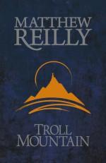 Troll Mountain - Matthew Reilly