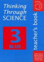 Thinking Through Science: Teacher's Resource Book Bk. 3 blue (Thinking Through Science) - Arthur Cheney, Chris Harrison, Howard Flavell