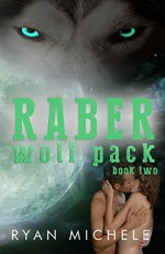 Raber Wolf Pack Book Two - Ryan Michele