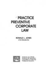 Practice Preventive Corporate Law - Ronald L. Jones