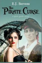 The Pirate Curse - E.J. Stevens