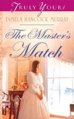 The Master's Match (Truly Yours Digital Editions) - Tamela Hancock Murray