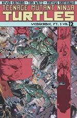 Teenage Mutant Ninja Turtles Volume 12: Vengeance Part 1 (Teenage Mutant Ninja Turtles Ongoing Tp) - Mateus Santolouco, Tom Waltz, Kevin Eastman