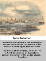 Deutsche Auswanderer in Den Vereinigten Staaten Von Amerika, Am Beispiel Einer Kleinstadt Wilmington, North Carolina - Jens Bodamer