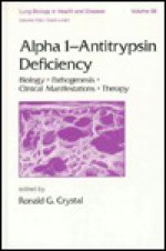 Alpha 1 - Antitrypsin Deficiency: Biology-Pathogenesis-Clinical Manifestations-Therapy - Crystal