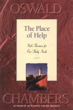 The Place of Help: God's Provision for Our Daily Needs - Oswald Chambers