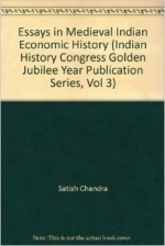 Essays in Medieval Indian Economic History (Indian History Congress Golden Jubilee Year Publication Series, Vol 3) - Satish Chandra