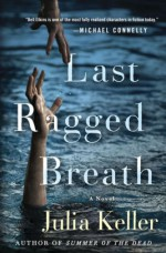 Last Ragged Breath: A Novel (Bell Elkins Novels) - Julia Keller