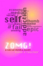 ZOMG!: A Social Media Novel - Kane X. Faucher