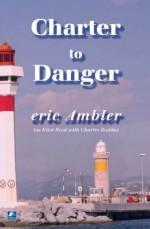Charter To Danger - Eric Ambler
