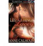 Liberating Lacey - Anne Calhoun