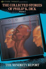 The Collected Stories of Philip K. Dick 4: The Minority Report - Philip K. Dick
