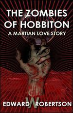 The Zombies of Hobbiton: A Martian Love Story - Edward W. Robertson
