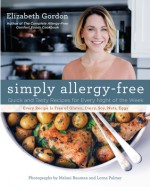 Simply Allergy-Free: Quick and Tasty Recipes for Every Night of the Week - Elizabeth Gordon