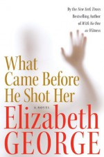What Came Before He Shot Her - Elizabeth George
